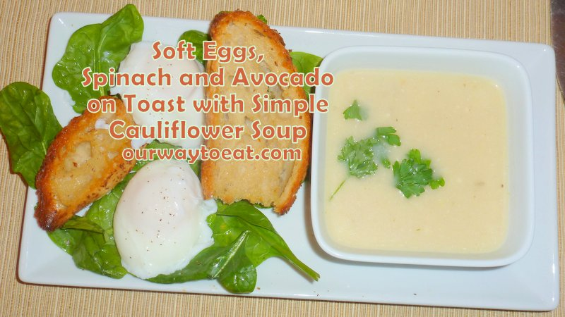 Soft Eggs and Avocado on Toast with Cauliflower Soup ourwaytoeat.com